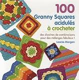 100 Granny Squares acidulés à crocheter : Des dizaines de combinaisons pour des mélanges fabuleux !