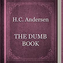 The Dumb Book (       UNABRIDGED) by Hans Christian Andersen Narrated by Anastasia Bertollo