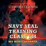 Navy SEAL Training Class 144: My BUD/S Journal   Stephen Templin