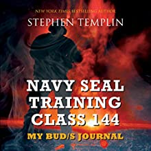 Navy SEAL Training Class 144: My BUD/S Journal (       UNABRIDGED) by Stephen Templin Narrated by Brian Troxell