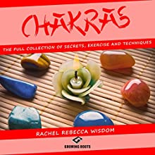 Chakras: The Full Collection of Secrets, Exercises, and Techniques Audiobook by Rachel Rebecca Wisdom Narrated by Melanie Carey