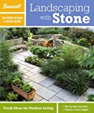 Sunset Outdoor Design & Build: Landscaping with Stone: Fresh Ideas for Outdoor Living (Sunset Outdoor Design & Build Guides)