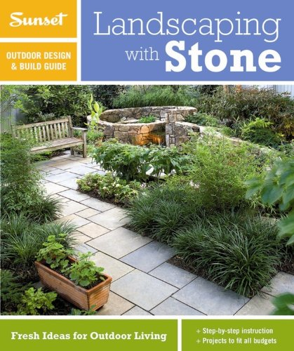 Sunset Outdoor Design & Build Guide: Landscaping with Stone (Sunset Outdoor Design & Build Guides)