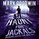 A Haunt for Jackals: Seven Cows, Ugly and Gaunt, Book 3 Audiobook by Mark Goodwin Narrated by Kevin Pierce