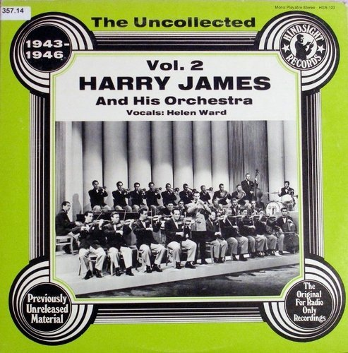 Harry James and His Orchestra: The Uncollected, Vol. 2 1943-46 (1978) HSR-123 [LP Record] by Harry James and Helen Ward