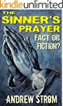 THE SINNER'S PRAYER - FACT or FICTION...