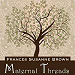 Maternal Threads | Frances Susanne Brown