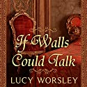 If Walls Could Talk: An Intimate History of the Home Audiobook by Lucy Worsley Narrated by Anne Flosnik