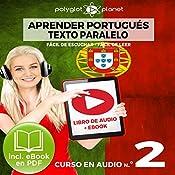 Aprender Portugués - Texto Paralelo - Fácil de Leer - Fácil de Escuchar: Curso en Audio, No. 2 [Learn Portugese - Parallel Text - Easy Reader - Easy Audio: Audio Course No. 2]: Lectura Fácil en Portugués |  Polyglot Planet