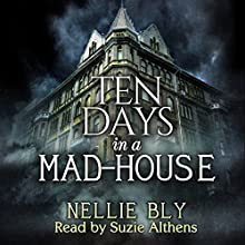 Ten Days in a Madhouse (       UNABRIDGED) by Nellie Bly Narrated by Suzie Athens