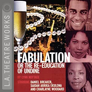 Fabulation or The Re-education of Undine (Dramatized) | [Lynn Nottage]