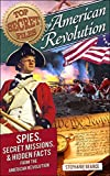 Top Secret Files: American Revolution: Spies, Secret Missions, and Hidden Facts from the American Revolution (Top Secret Files of History)