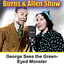 George Is Seeing the Green-Eyed Monster: Burns & Allen  by George Burns, Gracie Allen Narrated by George Burns, Gracie Allen