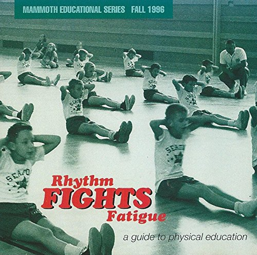 Mammoth Educational Series - Fall 1996 : Rhythm Fights Fatigue (a Guide to Physical Education)