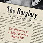 The Burglary: The Discovery of J. Edgar Hoover's Secret FBI | Betty Medsger