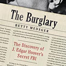 The Burglary: The Discovery of J. Edgar Hoover's Secret FBI (       UNABRIDGED) by Betty Medsger Narrated by Betty Medsger, Bronson Pinchot