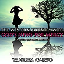 The Western Country Wife: God's News For Mercy (       UNABRIDGED) by Vanessa Carvo Narrated by Tina Marie Shuster
