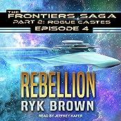 Rebellion: Frontiers Saga Part 2: Rogue Castes, Book 4   Ryk Brown