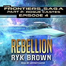 Rebellion: Frontiers Saga Part 2: Rogue Castes, Book 4 Audiobook by Ryk Brown Narrated by Jeffrey Kafer