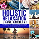 Holistic Relaxation: Natural Therapies, Stress Management and Wellness Coaching for Modern, Busy 21st Century People Audiobook by Marta Tuchowska Narrated by Bo Morgan