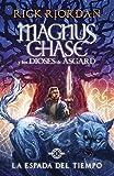La espada del tiempo: Magnus Chase y los dioses de Asgard, Libro 1 (Heroes Del Olimpo / Heroes of Olympus) (Spanish Edition)
