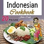 Indonesian Cookbook: 20 Indonesian Kitchen Recipes | John Cook