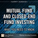 img - for Mutual Fund and Closed-End Fund Investing: What You Need to Know (FT Press Delivers Winning Investing Essentials) book / textbook / text book