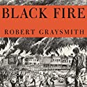 Black Fire: The True Story of the Original Tom Sawyer - and of the Mysterious Fires That Baptized Gold Rush-Era San Francisco (       UNABRIDGED) by Robert Graysmith Narrated by Robert Graysmith
