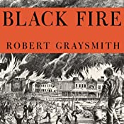 Black Fire: The True Story of the Original Tom Sawyer - and of the Mysterious Fires That Baptized Gold Rush-Era San Francisco | [Robert Graysmith]