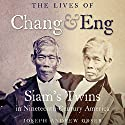 The Lives of Chang and Eng: Siam's Twins in Nineteenth-Century America (       UNABRIDGED) by Joseph Andrew Orser Narrated by Stephen Hoye