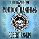 The Dance of the Voodoo Handbag: Barking Mad Trilogy, Book 2 (       UNABRIDGED) by Robert Rankin Narrated by Robert Rankin