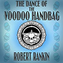 The Dance of the Voodoo Handbag: Barking Mad Trilogy, Book 2 (       UNABRIDGED) by Robert Rankin Narrated by Robert Rankin