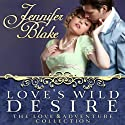 Love's Wild Desire (       UNABRIDGED) by Jennifer Blake Narrated by Therese Plummer