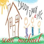 Daddy, Daddy and Me | Sean Michael
