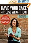 Have Your Cake and Lose Weight Too!:...