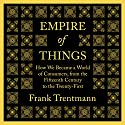 Empire of Things: How We Became a World of Consumers, from the Fifteenth Century to the Twenty-First Hörbuch von Frank Trentmann Gesprochen von: Mark Meadows