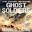 Ghost Soldiers: Star Crusades: Mercenaries Book 2 (       UNABRIDGED) by Michael G. Thomas Narrated by Steven Morgan