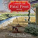 Fatal Frost: A Dewberry Farm Mystery, Book 2 Audiobook by Karen MacInerney Narrated by Teri Clark Linden