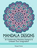 img - for Mandala Designs: 30 Outstanding Mandala Designs to Unleash Your Imagination (mandala design, mandala, zendoodle) book / textbook / text book