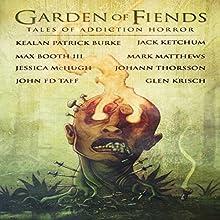 Garden of Fiends: Tales of Addiction Horror Audiobook by Mark Matthews, Kealan Patrick Burke, Jack Ketchum, Jessica McHugh, John F.D. Taff Narrated by Rick Gregory