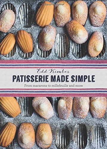 Patisserie Made Simple: From Macarons to Millefeuille and more PDF
