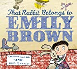 Emily Brown: That Rabbit Belongs To Emily Brown Cressida Cowell