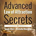 Advanced Law of Attraction Secrets: 7 Unheard of Absolutely Amazing Techniques to Activate the Law of Attraction (       UNABRIDGED) by Jacob Elliot, Michelle Minzghor Narrated by Erin Fossa