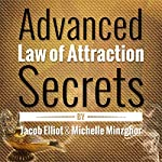 Advanced Law of Attraction Secrets: 7 Unheard of Absolutely Amazing Techniques to Activate the Law of Attraction | Jacob Elliot,Michelle Minzghor