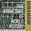 The Structure of World History: From Modes of Production to Modes of Exchange Audiobook by Kojin Karatani Narrated by Bob Dunsworth