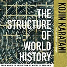 The Structure of World History: From Modes of Production to Modes of Exchange (       UNABRIDGED) by Kojin Karatani Narrated by Bob Dunsworth