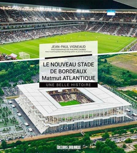 Le nouveau stade de Bordeaux Matmut Atlantique : Une belle histoire