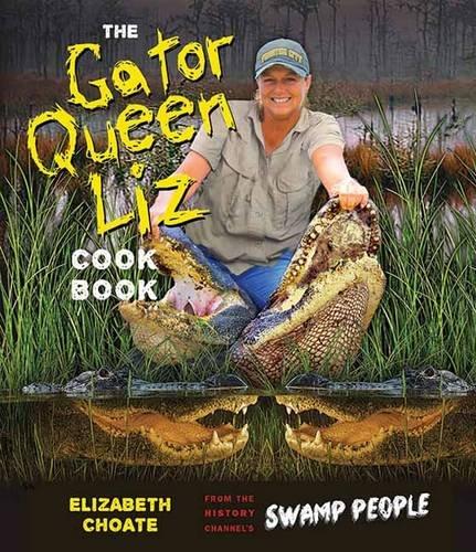 Gator Queen Liz Cookbook by Liz Choate