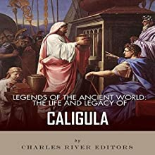 Legends of the Ancient World: The Life and Legacy of Caligula (       UNABRIDGED) by Charles River Editors Narrated by Doron Alon