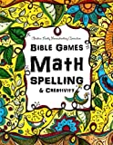 Bible Games - Math, Spelling and Creativity: Christian Family Homeschooling (Christian Family Homeshooling) (Volume 3)